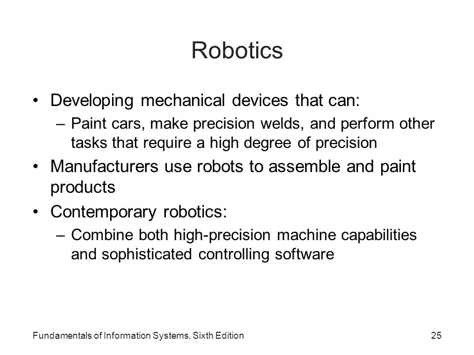 Robotics Developing mechanical devices that can: