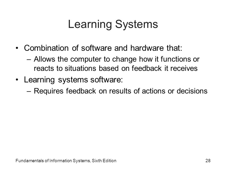 Learning Systems Combination of software and hardware that: