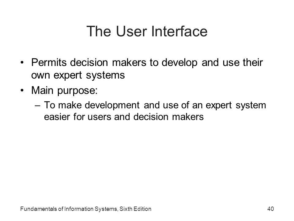 The User Interface Permits decision makers to develop and use their own expert systems. Main purpose: