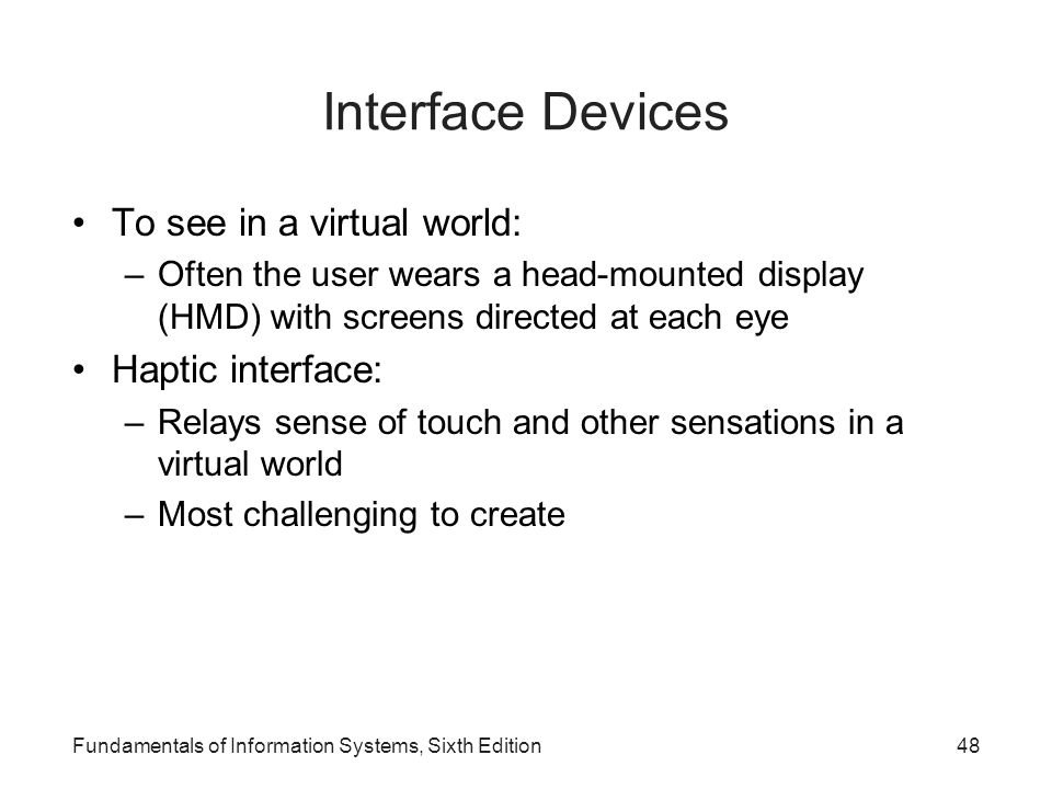 Interface Devices To see in a virtual world: Haptic interface: