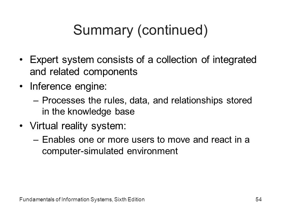 Summary (continued) Expert system consists of a collection of integrated and related components. Inference engine:
