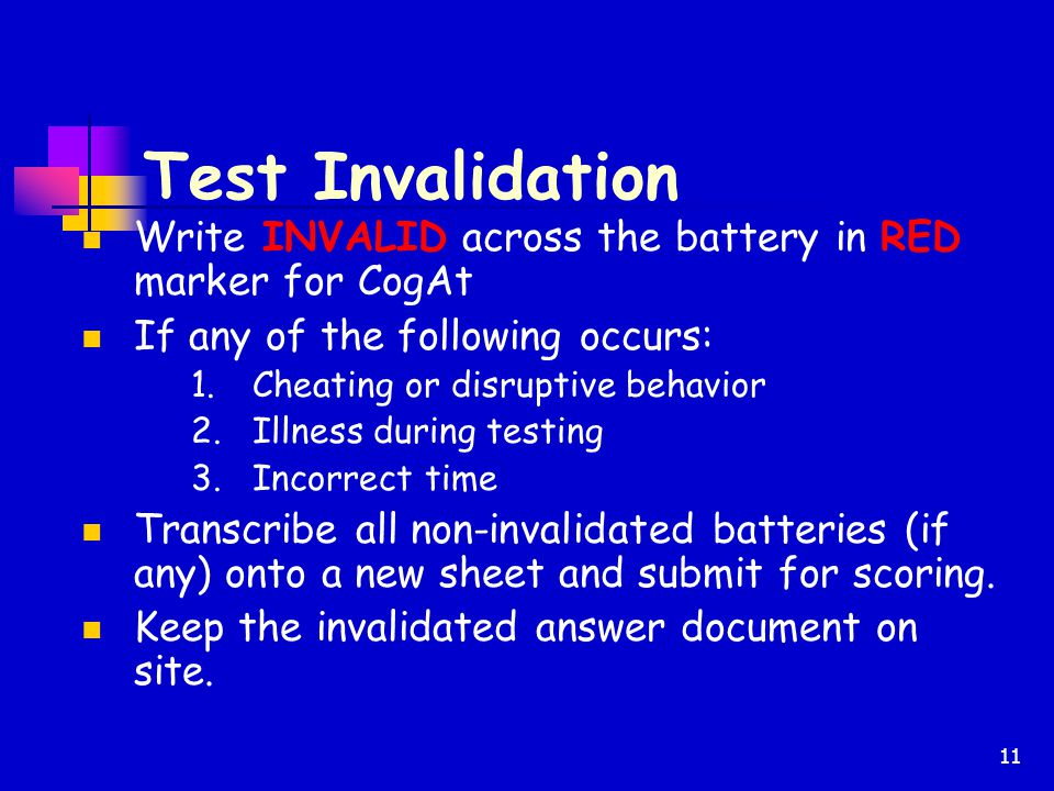 Test Invalidation Write INVALID across the battery in RED marker for CogAt. If any of the following occurs: