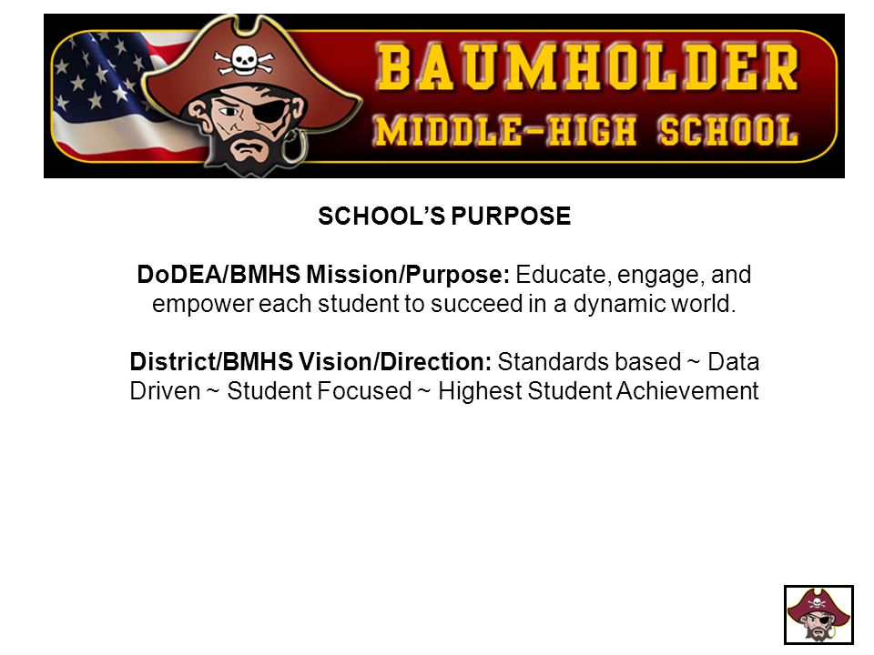School's Purpose DoDEA/BMHS Mission/Purpose: Educate, engage, and empower each student to succeed in a dynamic world.