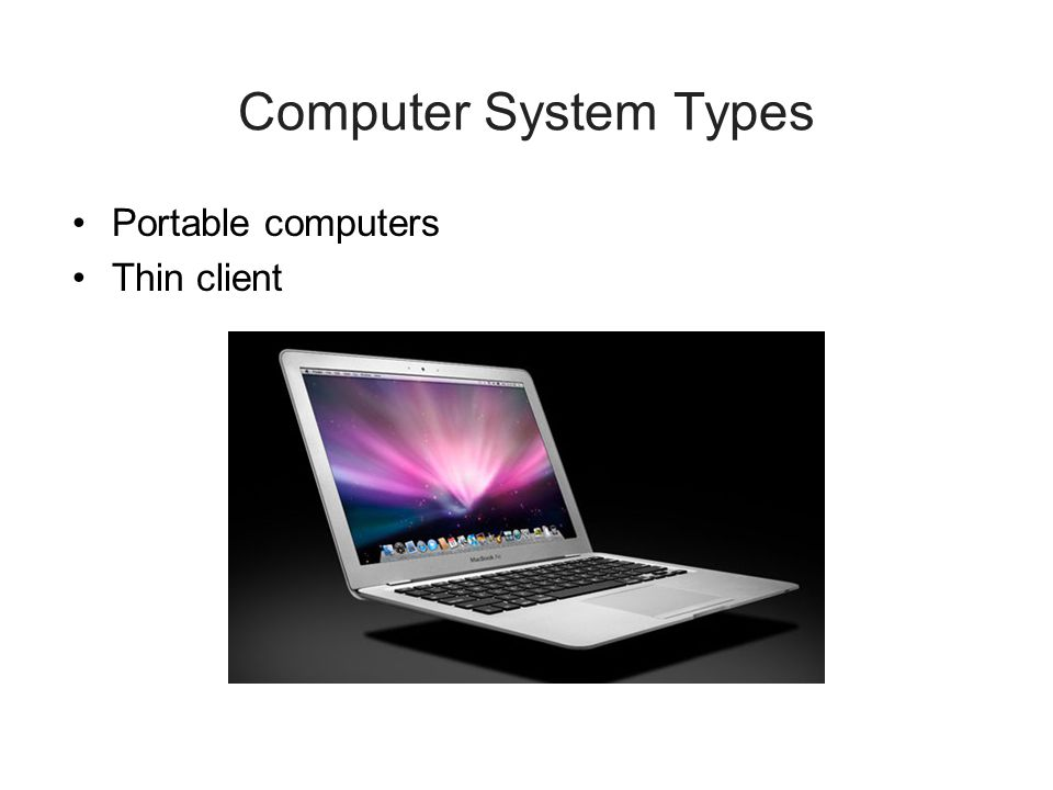 Computer System Types Portable computers Thin client