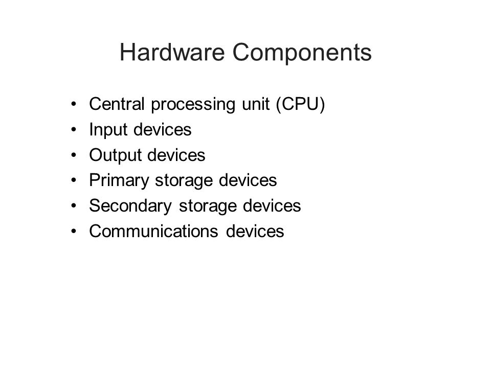 Hardware Components Central processing unit (CPU) Input devices