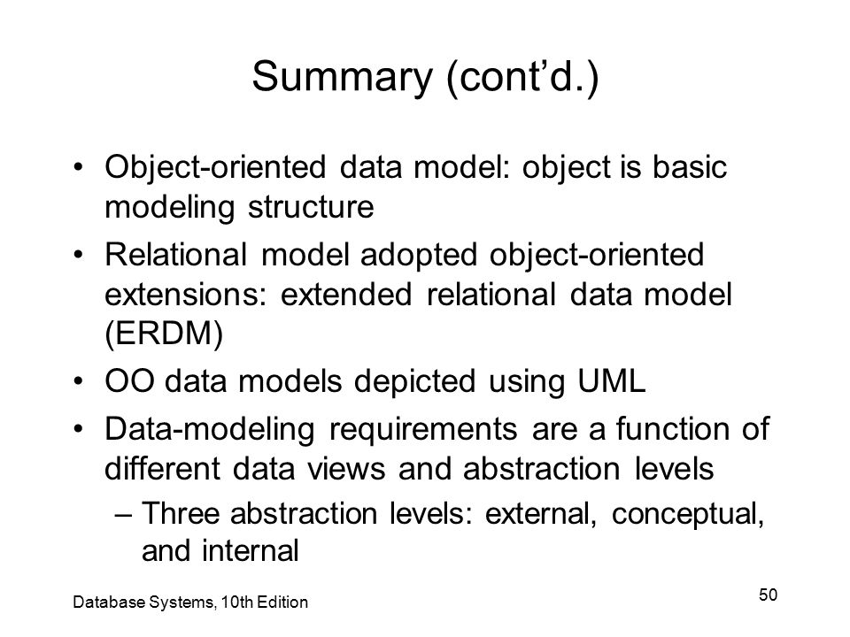 Summary (cont'd.) Object-oriented data model: object is basic modeling structure.