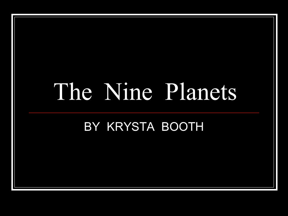 The Nine Planets BY KRYSTA BOOTH
