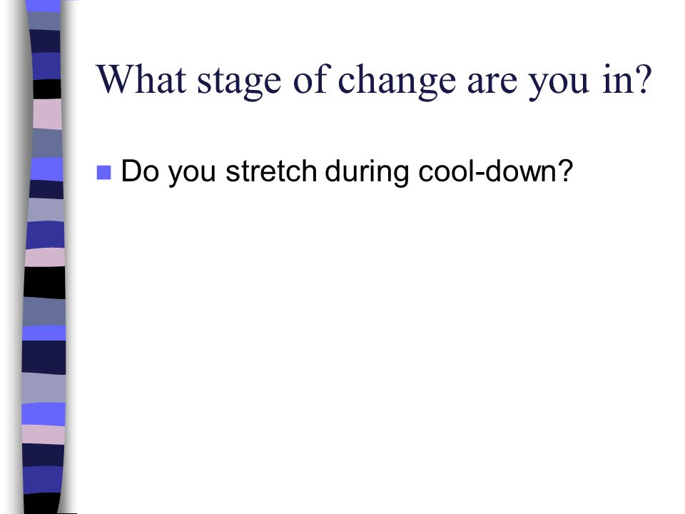 What stage of change are you in