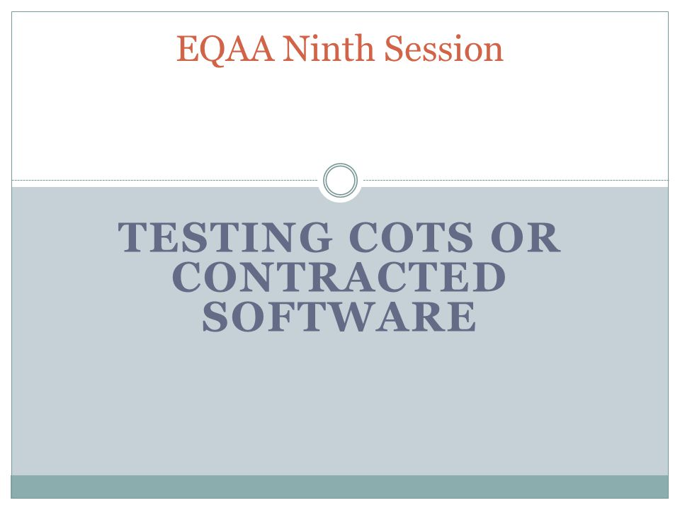 Testing COTS or Contracted Software