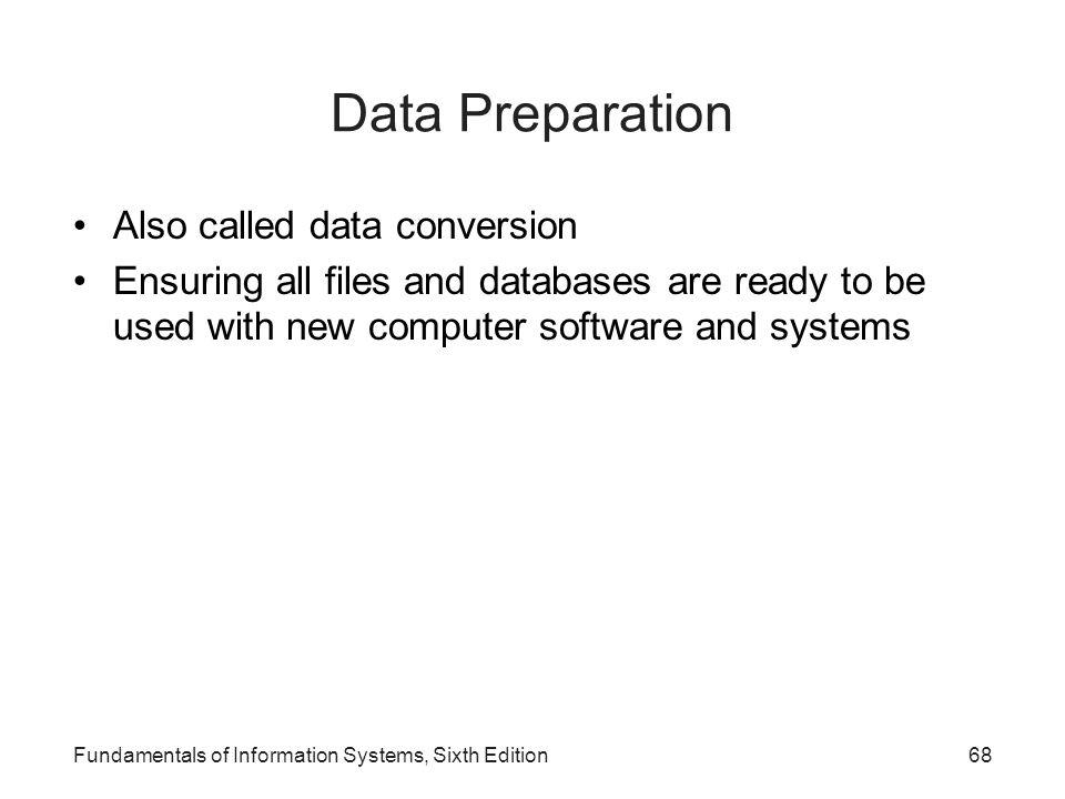 Data Preparation Also called data conversion