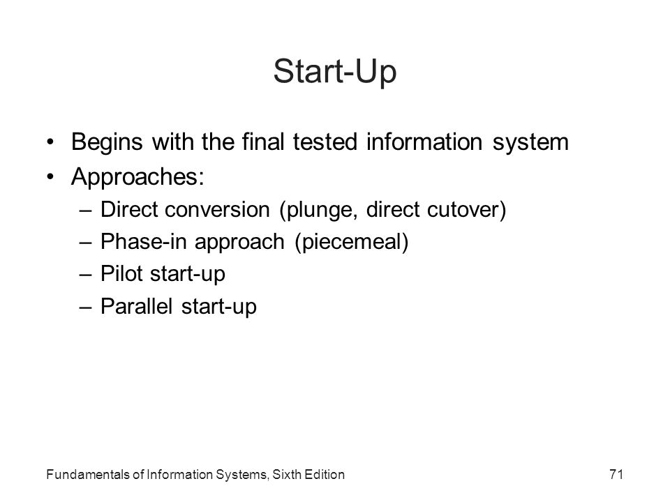 Start-Up Begins with the final tested information system Approaches: