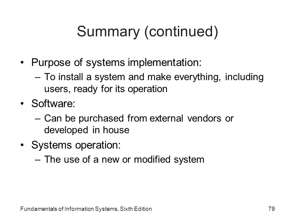 Summary (continued) Purpose of systems implementation: Software: