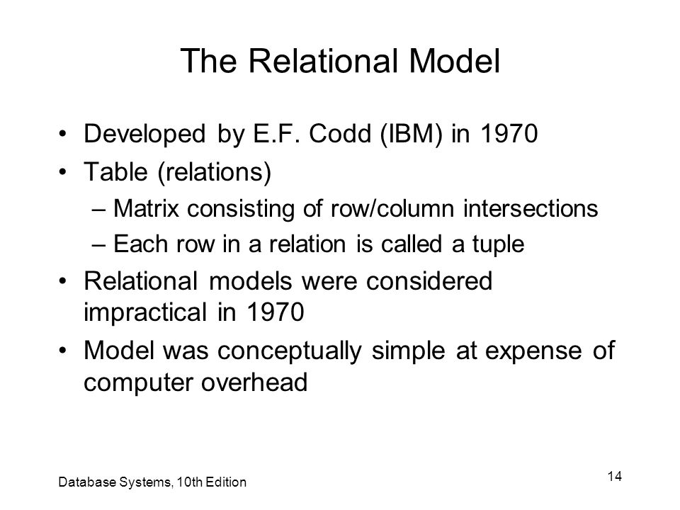 The Relational Model Developed by E.F. Codd (IBM) in 1970