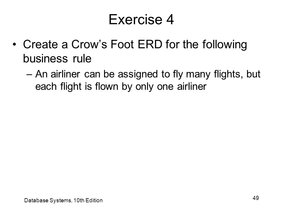 Exercise 4 Create a Crow's Foot ERD for the following business rule