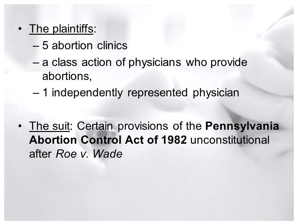 The plaintiffs: 5 abortion clinics. a class action of physicians who provide abortions, 1 independently represented physician.