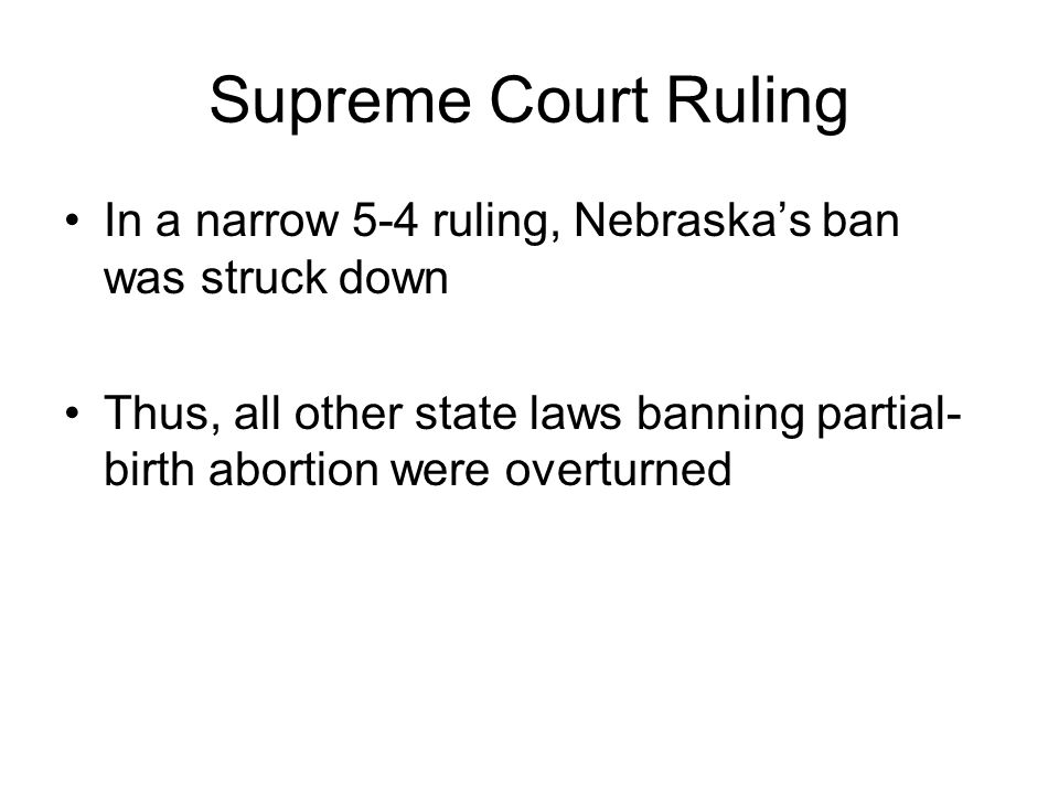 Supreme Court Ruling In a narrow 5-4 ruling, Nebraska's ban was struck down.