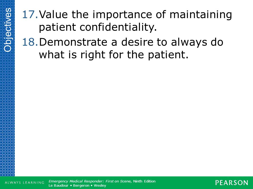 Value the importance of maintaining patient confidentiality.