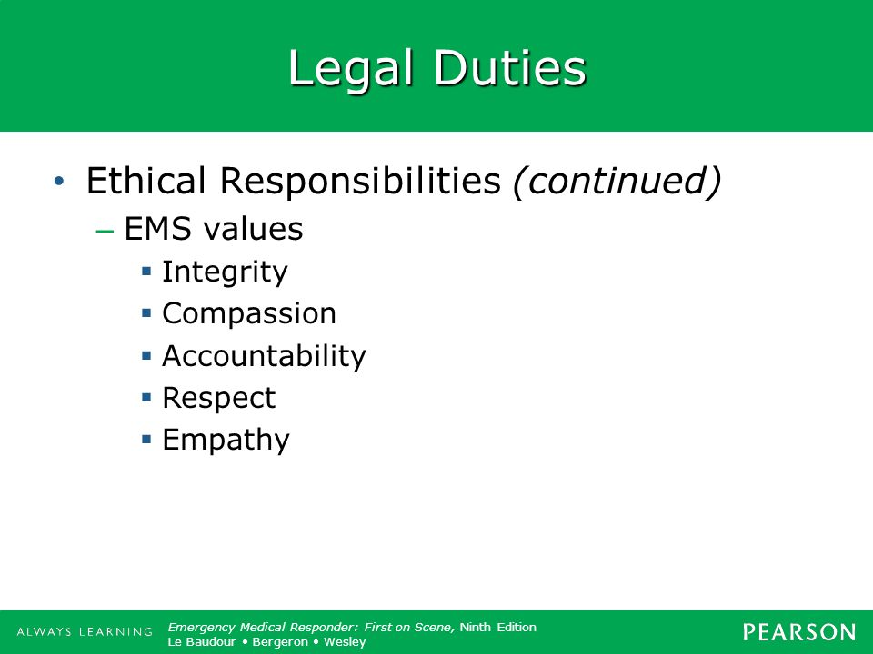 Legal Duties Ethical Responsibilities (continued) EMS values Integrity