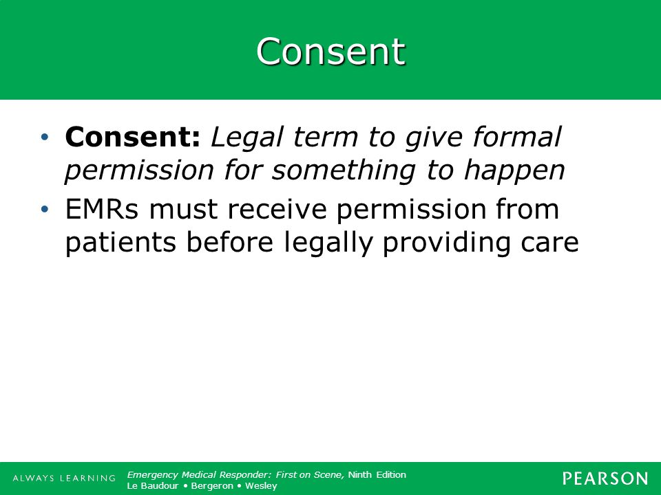 Consent Consent: Legal term to give formal permission for something to happen.