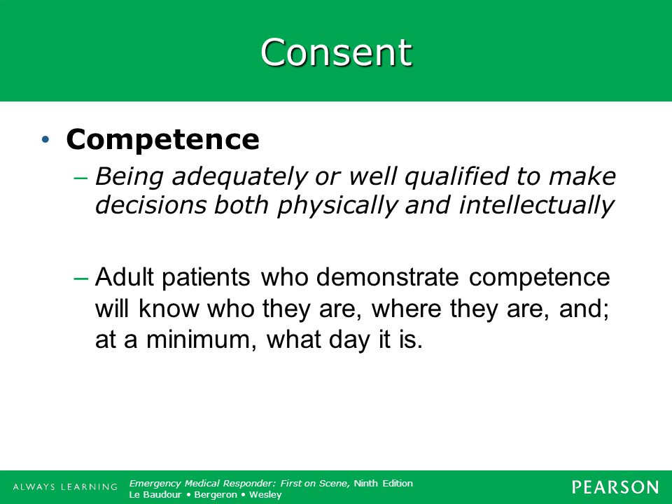 Consent Competence. Being adequately or well qualified to make decisions both physically and intellectually.