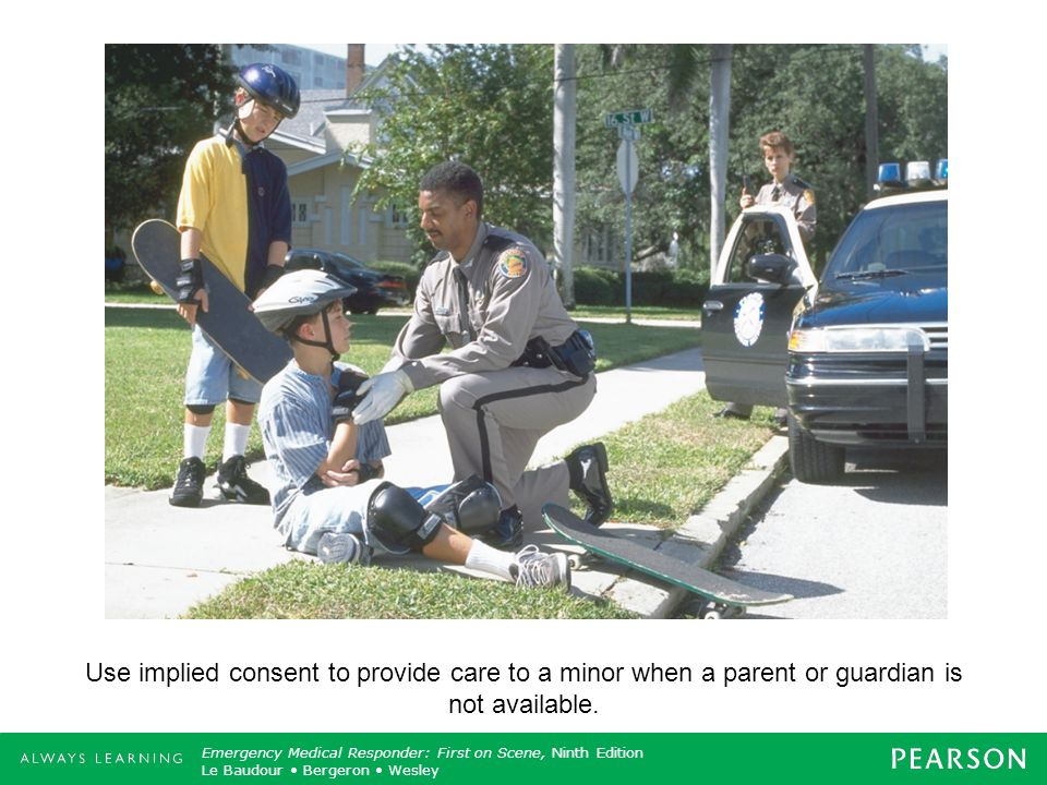 Use implied consent to provide care to a minor when a parent or guardian is not available.