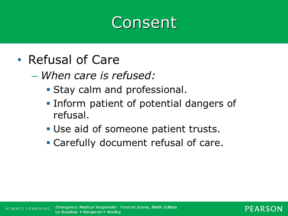 Consent Refusal of Care When care is refused: