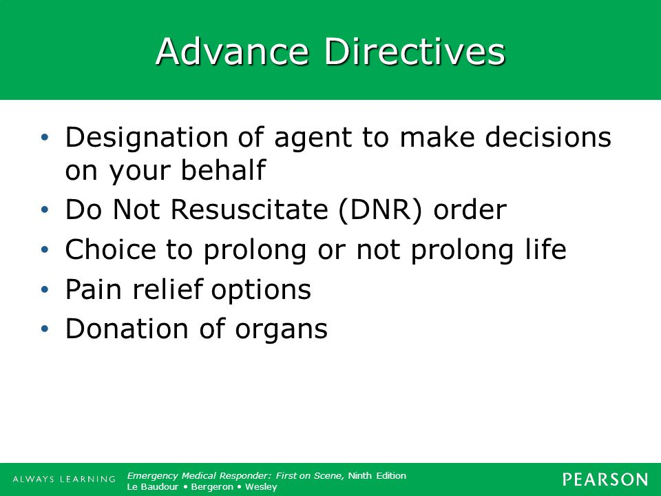 Advance Directives Designation of agent to make decisions on your behalf. Do Not Resuscitate (DNR) order.