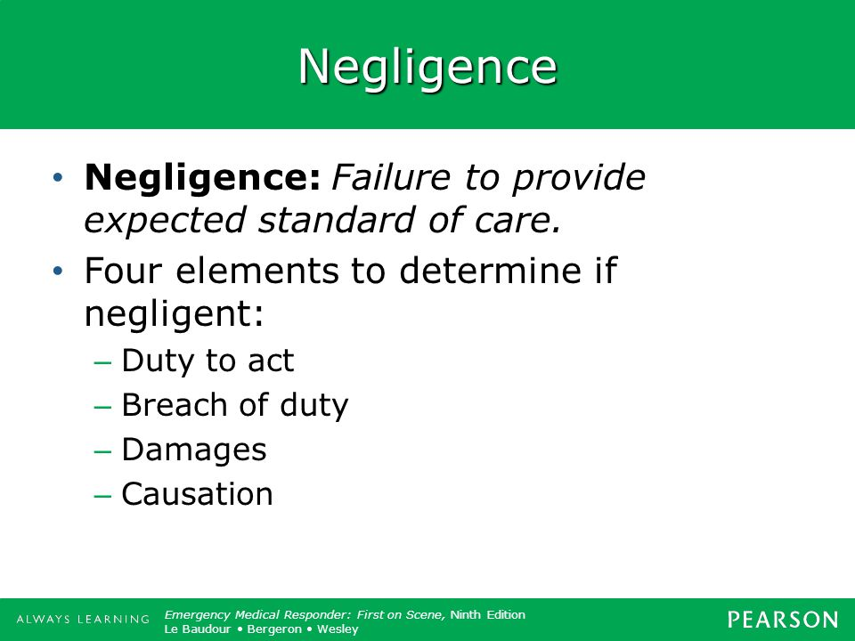 Negligence Negligence: Failure to provide expected standard of care.