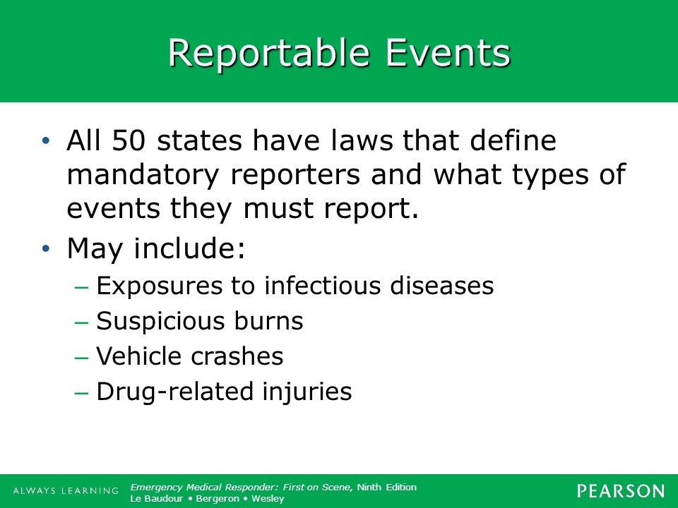 Reportable Events All 50 states have laws that define mandatory reporters and what types of events they must report.