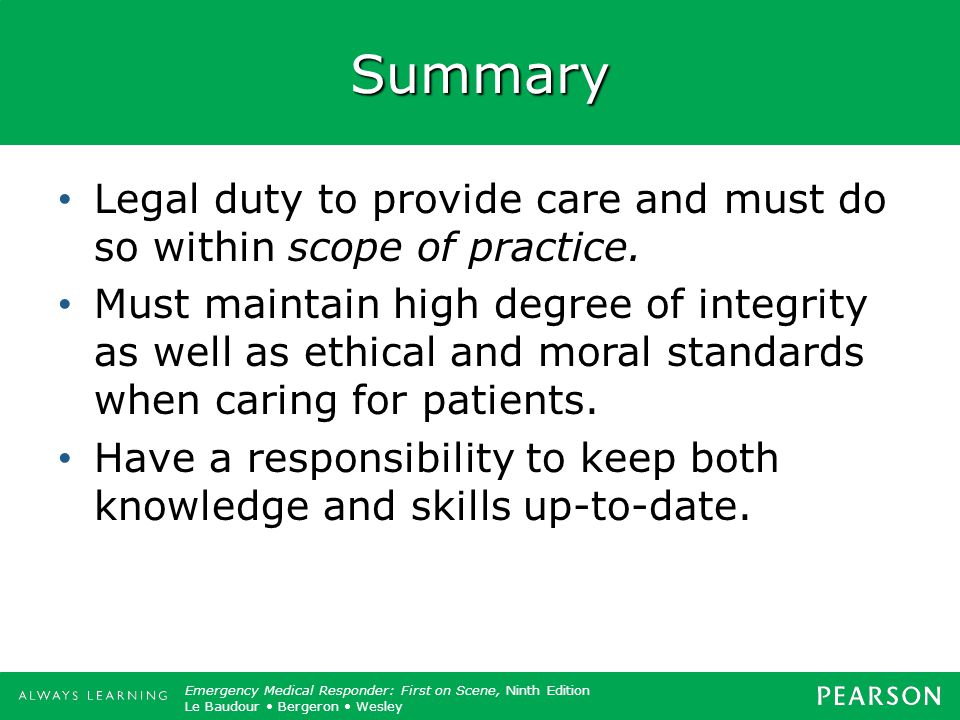 Summary Legal duty to provide care and must do so within scope of practice.
