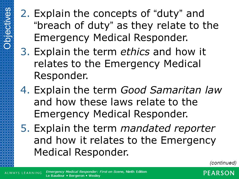 Objectives Explain the concepts of duty and breach of duty as they relate to the Emergency Medical Responder.