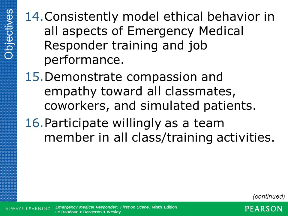 Objectives Consistently model ethical behavior in all aspects of Emergency Medical Responder training and job performance.