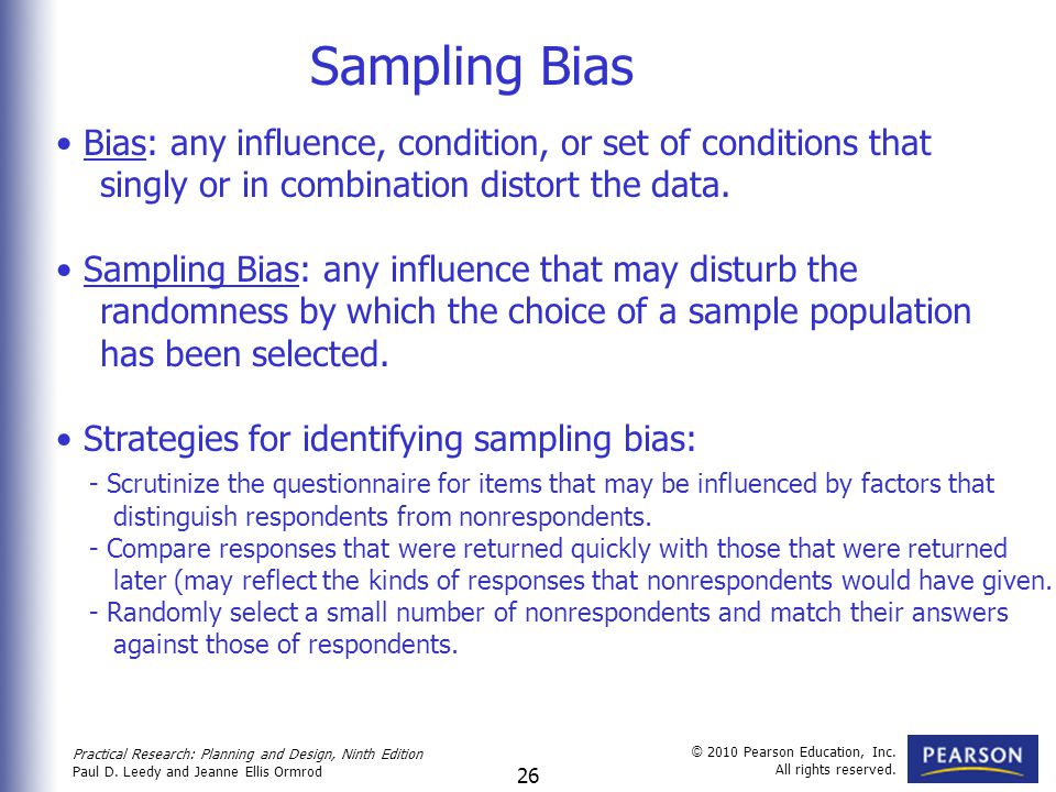 Sampling Bias Bias: any influence, condition, or set of conditions that. singly or in combination distort the data.
