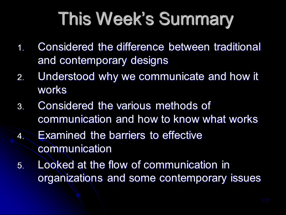 This Week's Summary Considered the difference between traditional and contemporary designs. Understood why we communicate and how it works.