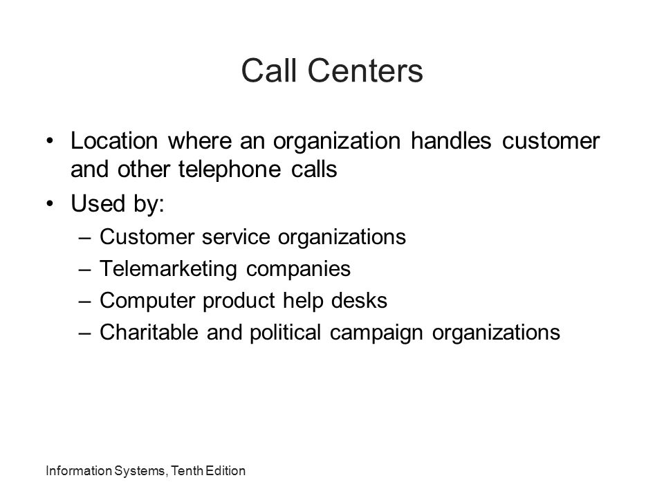 Call Centers Location where an organization handles customer and other telephone calls. Used by: Customer service organizations.
