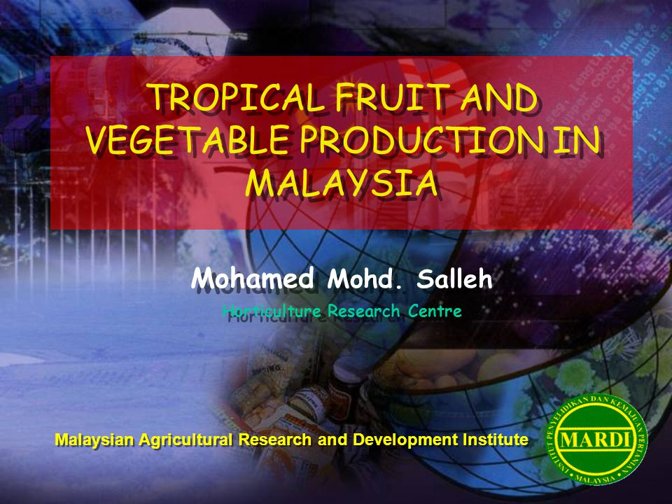 TROPICAL FRUIT AND VEGETABLE PRODUCTION IN MALAYSIA