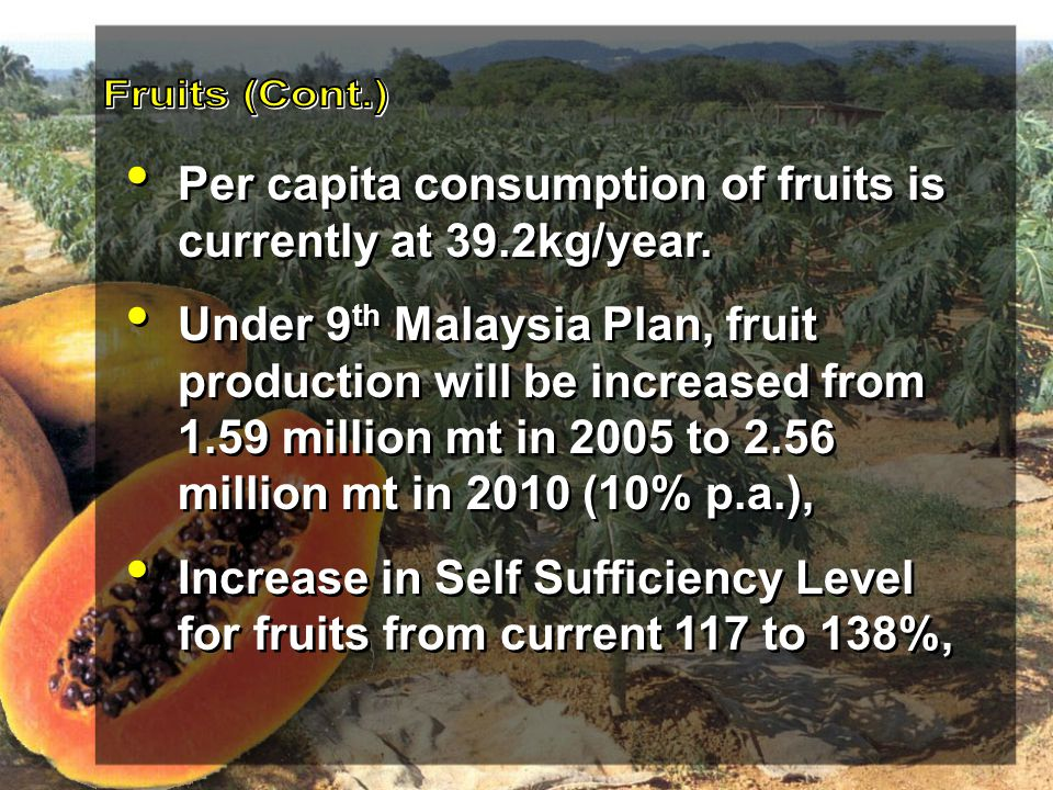 Fruits (Cont.) Per capita consumption of fruits is currently at 39.2kg/year.