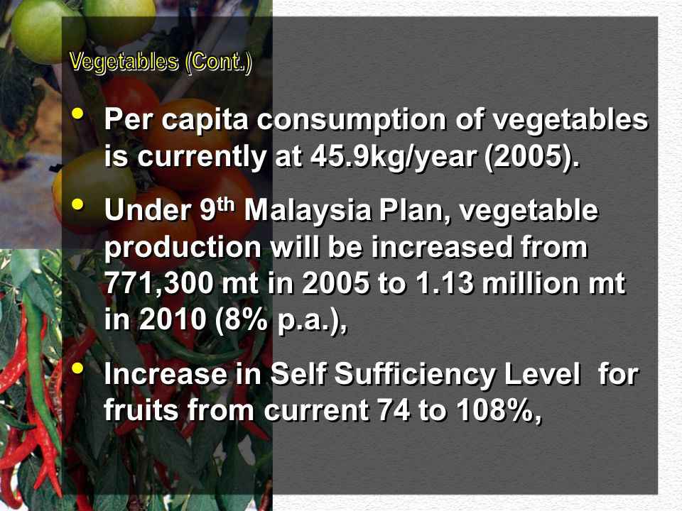 Vegetables (Cont.) Per capita consumption of vegetables is currently at 45.9kg/year (2005).