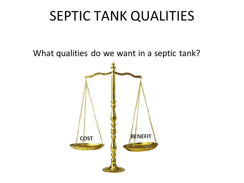 SEPTIC TANK QUALITIES What qualities do we want in a septic tank