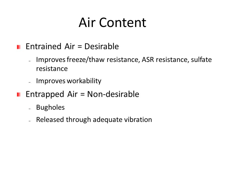 Air Content Entrained Air = Desirable Entrapped Air = Non-desirable