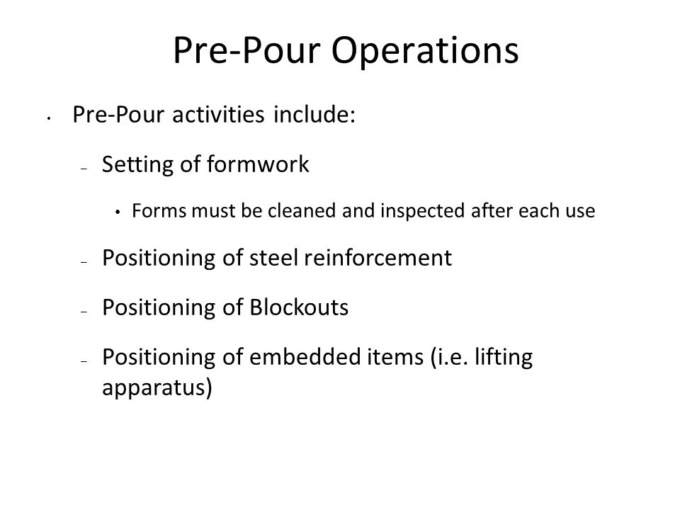 Pre-Pour Operations Pre-Pour activities include: Setting of formwork