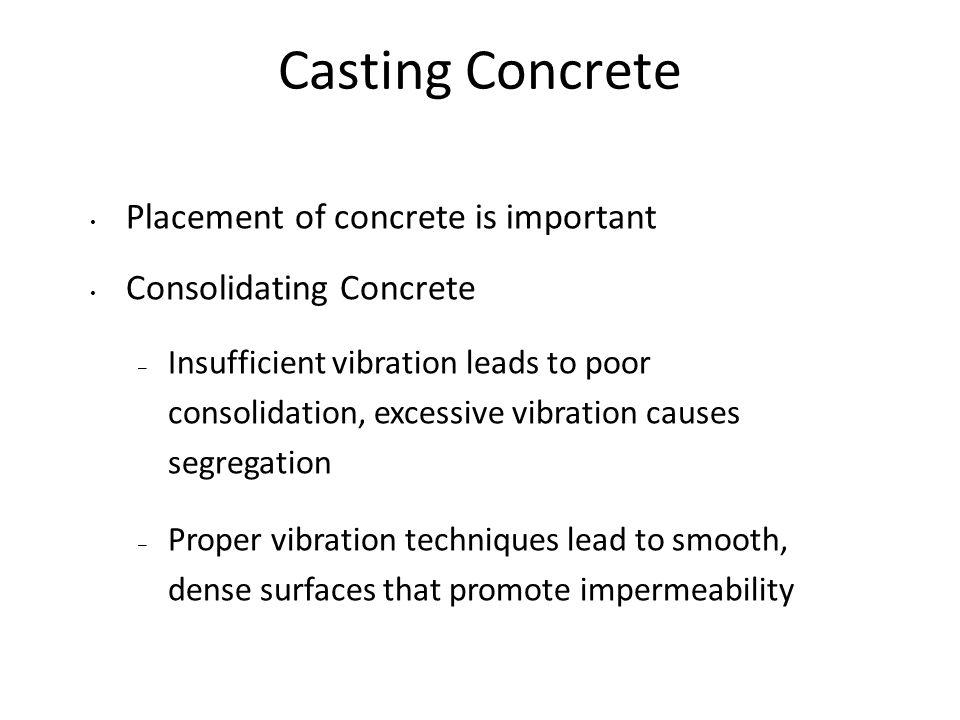 Casting Concrete Placement of concrete is important