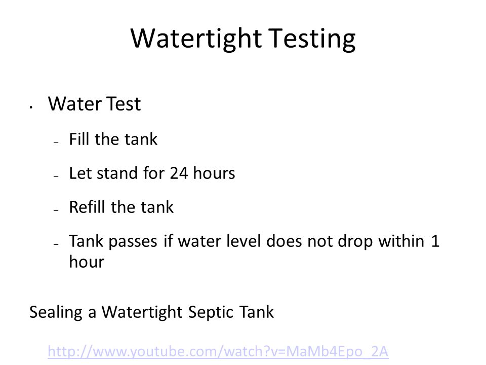 Watertight Testing Water Test Fill the tank Let stand for 24 hours