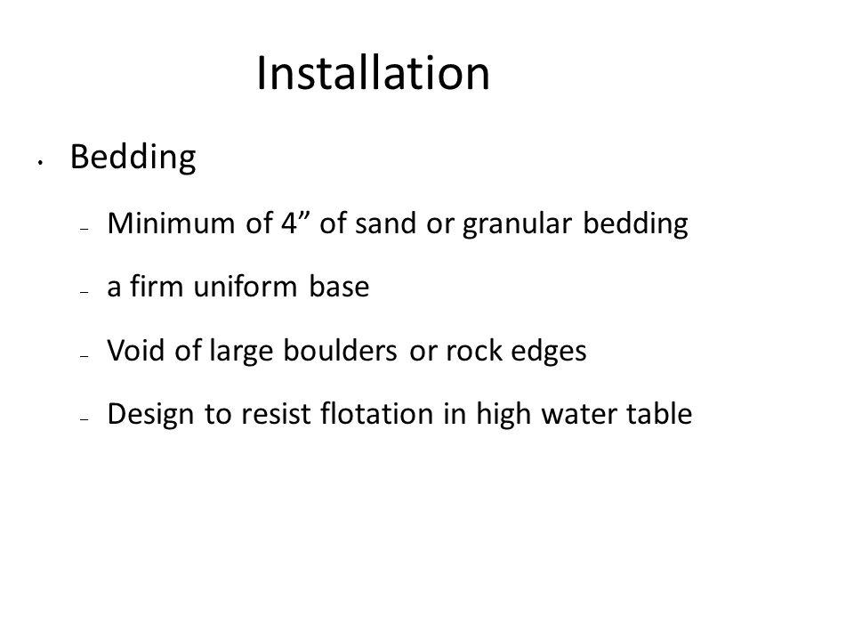 Installation Bedding Minimum of 4 of sand or granular bedding