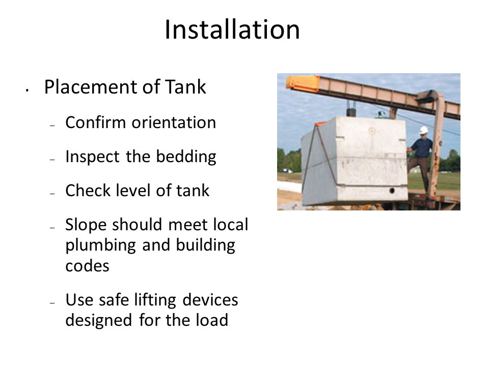 Installation Placement of Tank Confirm orientation Inspect the bedding
