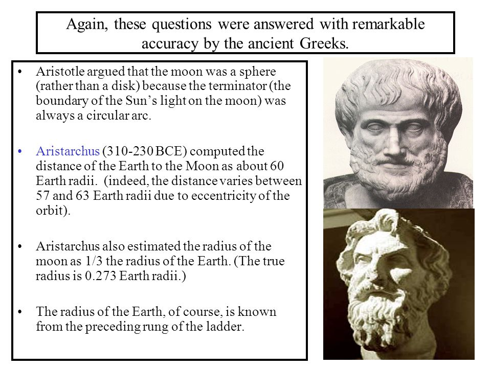 Again, these questions were answered with remarkable accuracy by the ancient Greeks.