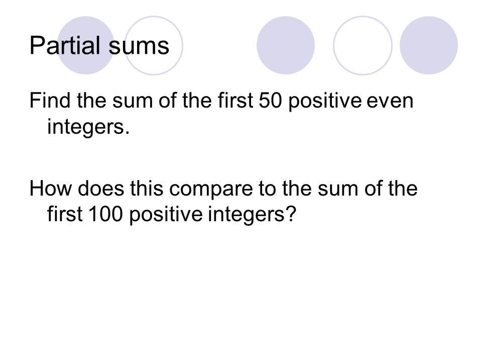 Partial sums Find the sum of the first 50 positive even integers.