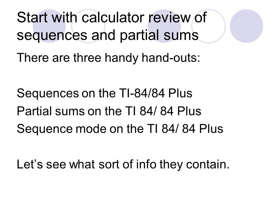 Start with calculator review of sequences and partial sums