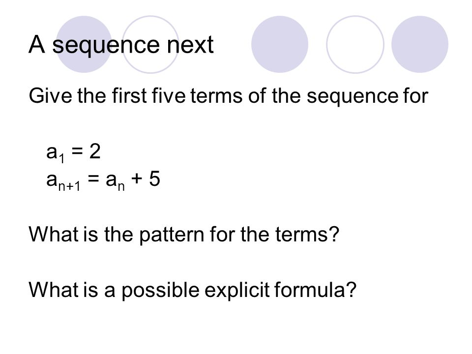 A sequence next Give the first five terms of the sequence for a1 = 2