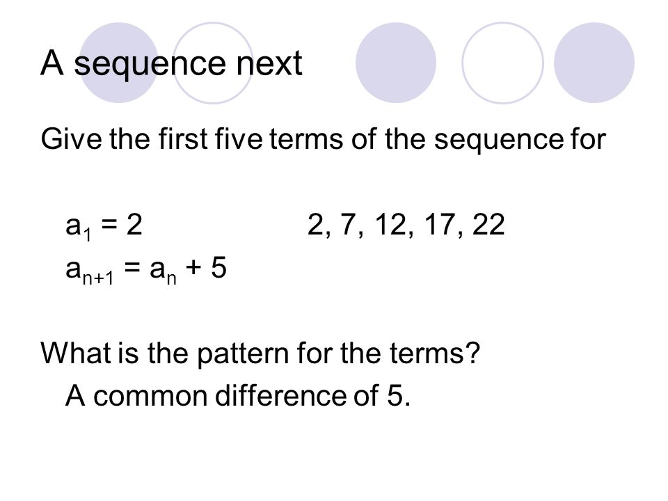 A sequence next Give the first five terms of the sequence for